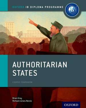 Oxford IB Diploma Programme: Authoritarian States Course Companion de Brian Gray