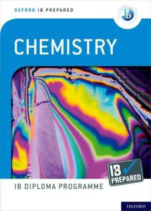Oxford IB Diploma Programme: IB Prepared: Chemistry de Sergey Bylikin