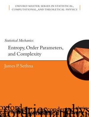 Statistical Mechanics: Entropy, Order Parameters and Complexity de James Sethna