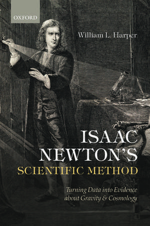 Isaac Newton's Scientific Method: Turning Data into Evidence about Gravity and Cosmology de William L. Harper