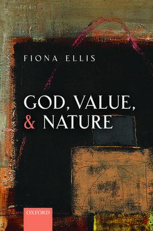 God, Value, and Nature de Fiona Ellis