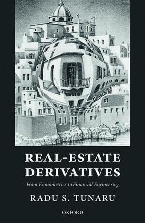Real-Estate Derivatives: From Econometrics to Financial Engineering de Radu S. Tunaru