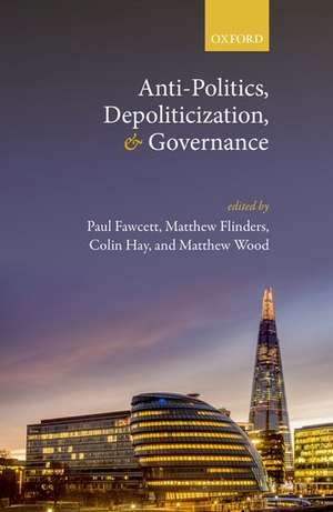 Anti-Politics, Depoliticization, and Governance