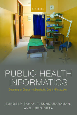 Public Health Informatics: Designing for change - a developing country perspective de Sundeep Sahay