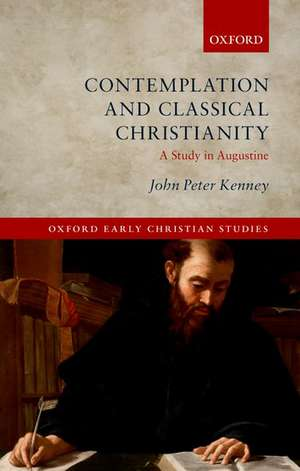 Contemplation and Classical Christianity: A Study in Augustine de John Peter Kenney