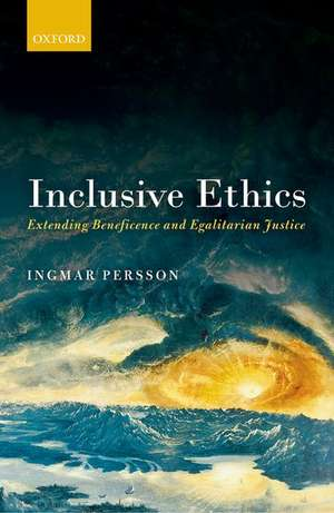 Inclusive Ethics: Extending Beneficence and Egalitarian Justice de Ingmar Persson