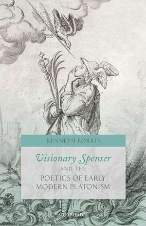 Visionary Spenser and the Poetics of Early Modern Platonism