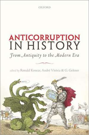 Anticorruption in History: From Antiquity to the Modern Era de Ronald Kroeze