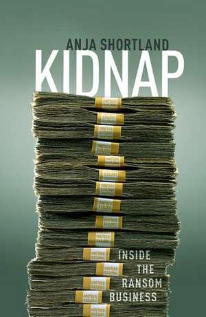 Kidnap: Inside the Ransom Business de Anja Shortland