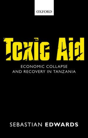 Toxic Aid: Economic Collapse and Recovery in Tanzania de Sebastian Edwards