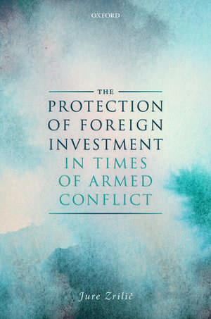 The Protection of Foreign Investment in Times of Armed Conflict de Jure Zrilic