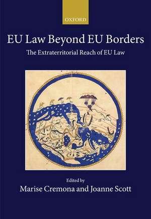 EU Law Beyond EU Borders: The Extraterritorial Reach of EU Law de Marise Cremona