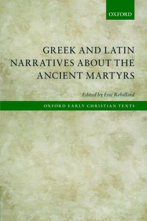Greek and Latin Narratives about the Ancient Martyrs de Éric Rebillard