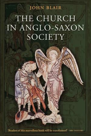 The Church in Anglo-Saxon Society de John Blair