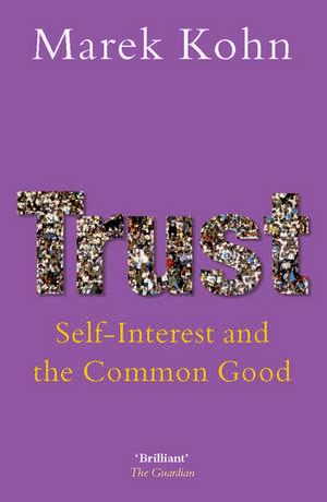 Trust: Self-Interest and the Common Good de Marek Kohn