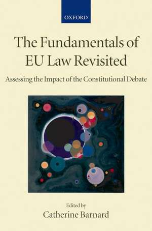 The Fundamentals of EU Law Revisited: Assessing the Impact of the Constitutional Debate de Catherine Barnard