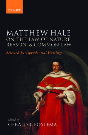 Matthew Hale: On the Law of Nature, Reason, and Common Law: Selected Jurisprudential Writings de Gerald J. Postema