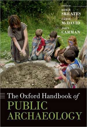 The Oxford Handbook of Public Archaeology de Robin Skeates