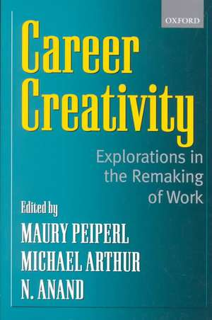 Career Creativity: Explorations in the Remaking of Work de Maury A. Peiperl