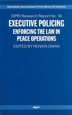 Executive Policing: Enforcing the Law in Peace Operations de Renata Dwan