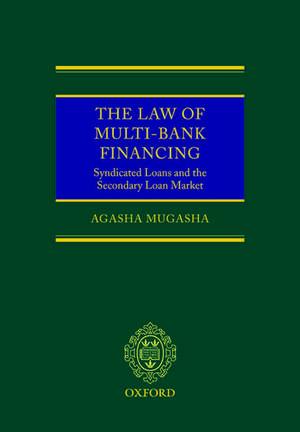 The Law of Multi-Bank Financing: Syndicated Loans and the Secondary Loan Market de Agasha Mugasha
