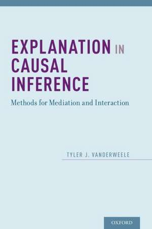 Explanation in Causal Inference: Methods for Mediation and Interaction de Tyler VanderWeele
