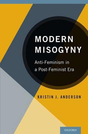 Modern Misogyny: Anti-Feminism in a Post-Feminist Era de Kristin J. Anderson