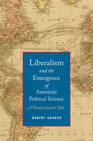 Liberalism and the Emergence of American Political Science imagine