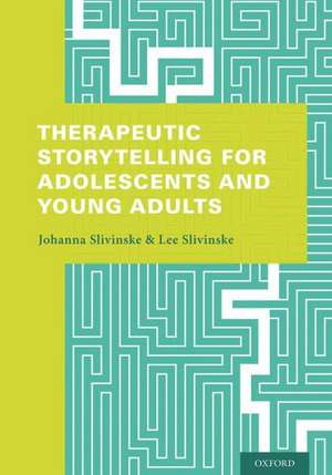 Therapeutic Storytelling for Adolescents and Young Adults de Johanna Slivinske