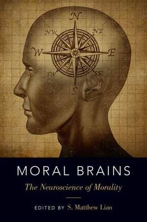 Moral Brains: The Neuroscience of Morality de S. Matthew Liao