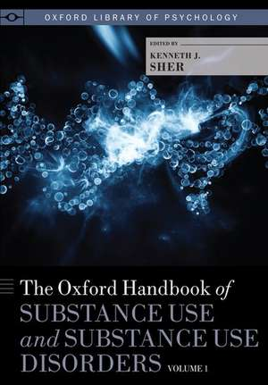 The Oxford Handbook of Substance Use and Substance Use Disorders: Volume 1 de Kenneth J. Sher