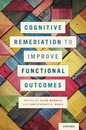 Cognitive Remediation to Improve Functional Outcomes