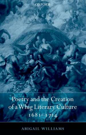 Poetry And The Creation Of A Whig Literary Culture