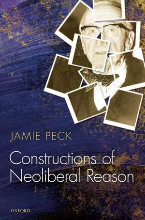 Constructions of Neoliberal Reason de Jamie Peck