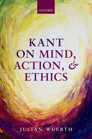 Kant on Mind, Action, and Ethics