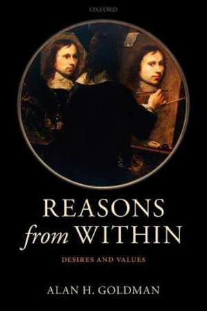 Reasons from Within: Desires and Values de Alan H. Goldman