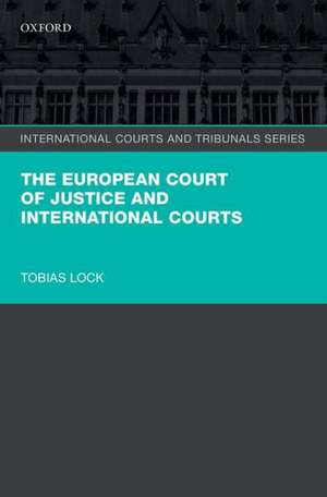 The European Court of Justice and International Courts de Tobias Lock