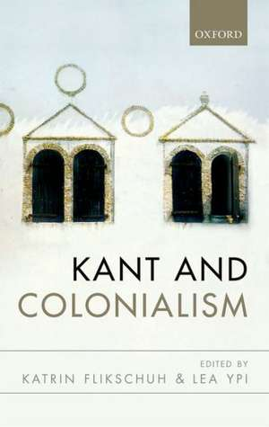 Kant and Colonialism: Historical and Critical Perspectives de Katrin Flikschuh