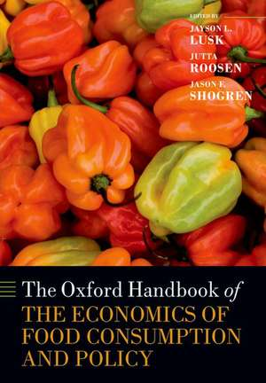 The Oxford Handbook of the Economics of Food Consumption and Policy de Jayson L. Lusk