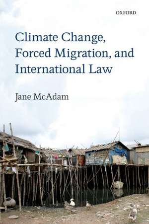 Climate Change, Forced Migration, and International Law de Jane McAdam
