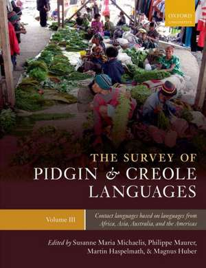The Survey of Pidgin and Creole Languages: Volume 3: Contact Languages Based on Languages from Africa, Asia, Australia, and the Americas de Susanne Maria Michaelis