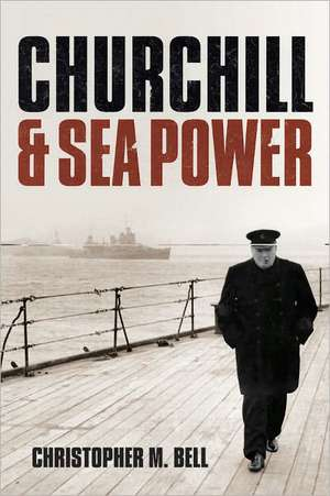 Churchill and Seapower:  The Quest for Justice de Christopher M. Bell