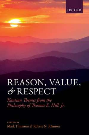 Reason, Value, and Respect: Kantian Themes from the Philosophy of Thomas E. Hill, Jr. de Mark Timmons