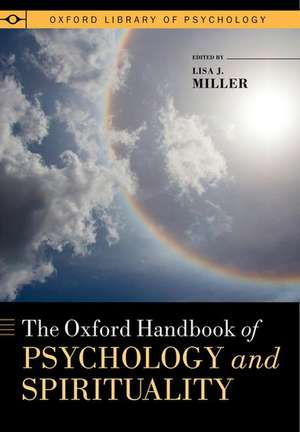 The Oxford Handbook of Psychology and Spirituality de Lisa J. Miller