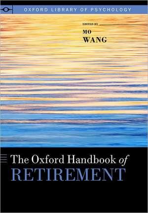 The Oxford Handbook of Retirement de Mo Wang