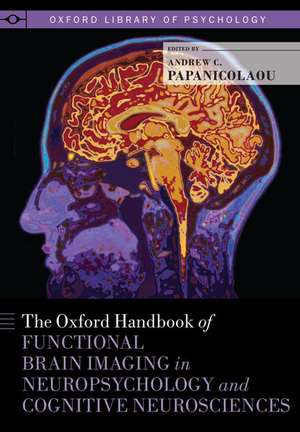The Oxford Handbook of Functional Brain Imaging in Neuropsychology and Cognitive Neurosciences de Andrew C. Papanicolaou