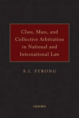 Class, Mass, and Collective Arbitration in National and International Law de S.I. Strong