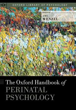 The Oxford Handbook of Perinatal Psychology de Amy Wenzel