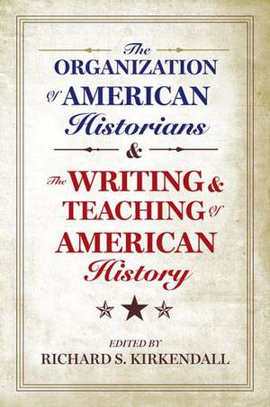 The Organization of American Historians and the Writing and Teaching of American History de Richard S. Kirkendall