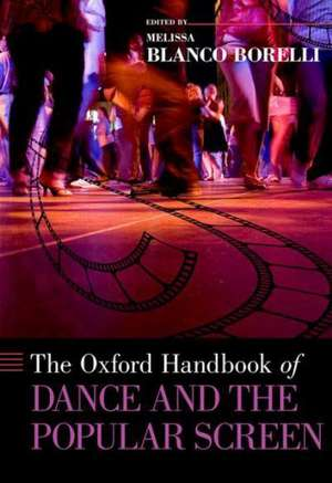 The Oxford Handbook of Dance and the Popular Screen de Melissa Blanco Borelli